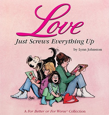 Love Just Screws Everything Up By Johnston, Lynn